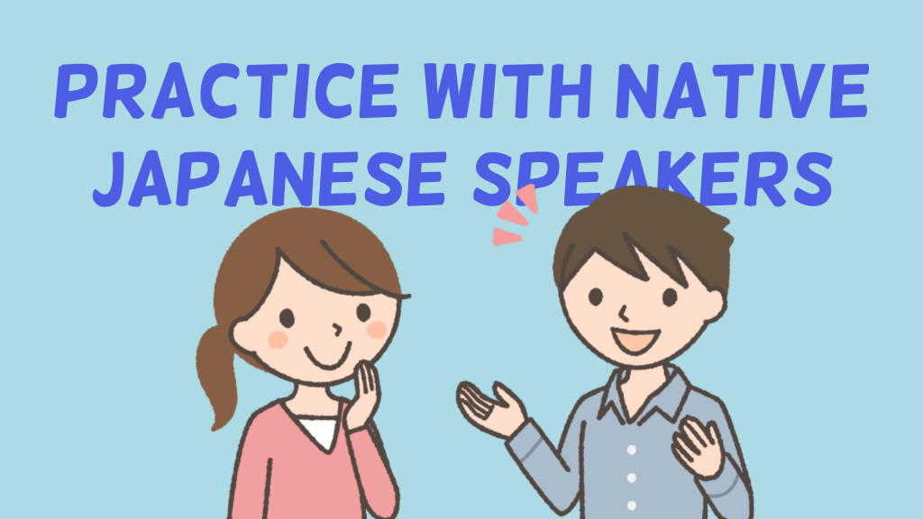 Practice with native Japanese speakers